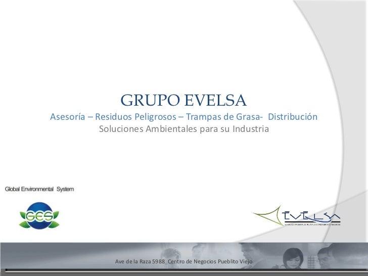 GRUPO EVELSAAsesoría – Residuos Peligrosos – Trampas de Grasa- Distribución            Soluciones Ambientales para su Indu...