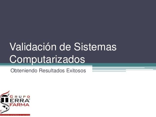 Validación de Sistemas Computarizados Obteniendo Resultados Exitosos