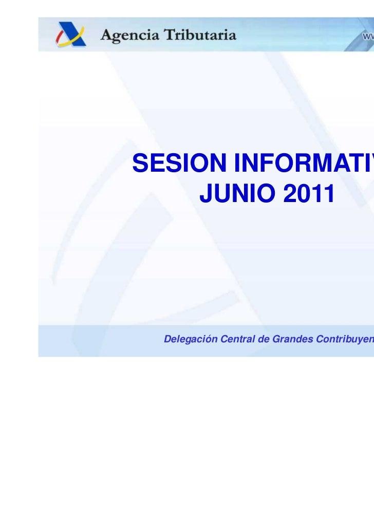 SESION INFORMATIVA                   JUNIO 2011                     Delegación Central de Grandes ContribuyentesDelegación...