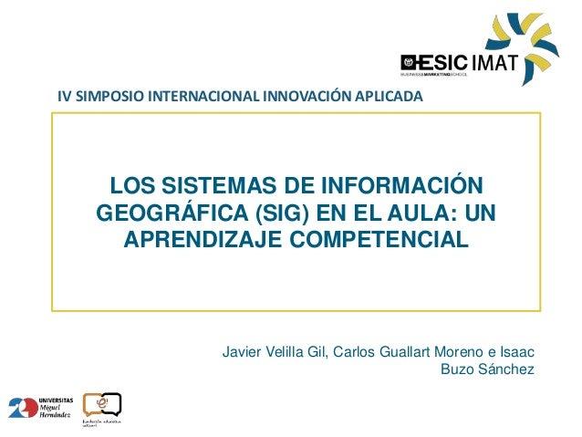 IV SIMPOSIO INTERNACIONAL INNOVACIÓN APLICADA LOS SISTEMAS DE INFORMACIÓN GEOGRÁFICA (SIG) EN EL AULA: UN APRENDIZAJE COMP...