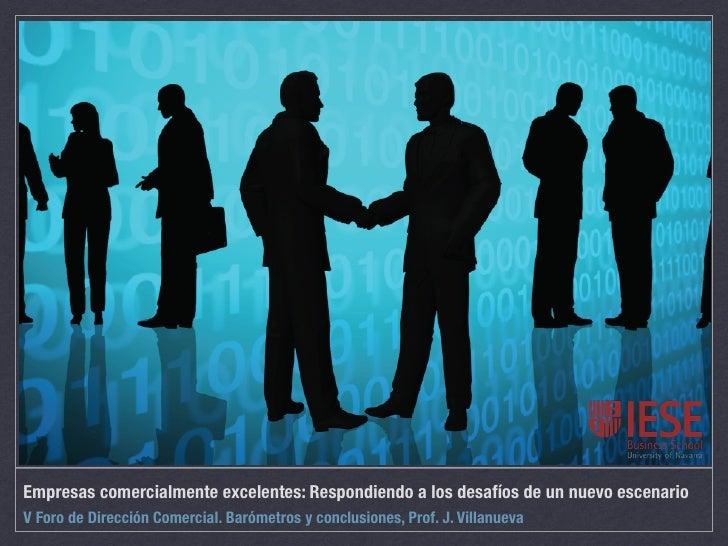 Empresas comercialmente excelentes: Respondiendo a los desafíos de un nuevo escenarioV Foro de Dirección Comercial. Baróme...
