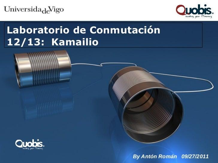 Laboratorio de Conmutación12/13: Kamailio                     By Antón Román 09/27/2011