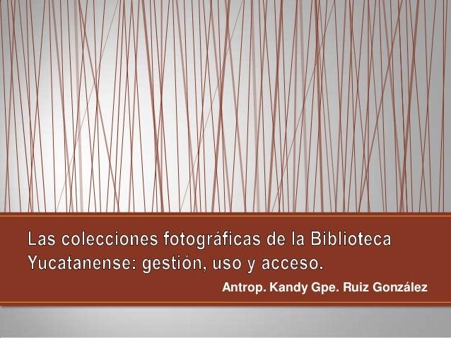 Antrop. Kandy Gpe. Ruiz González