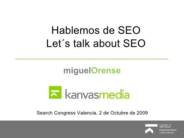 Hablemos de SEO Let´s talk about SEO miguel Orense Search Congress Valencia, 2 de Octubre de 2009