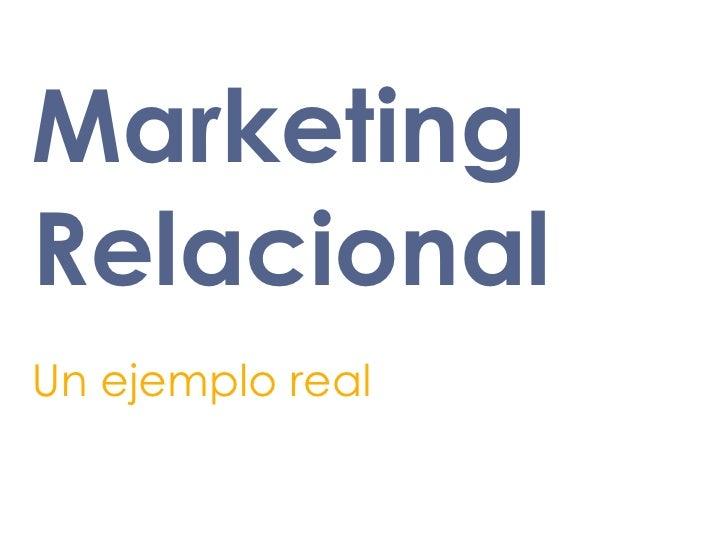 Marketing Relacional Un ejemplo real