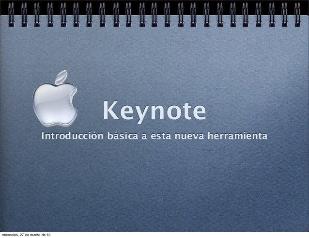 Keynote                      Introducción básica a esta nueva herramientamiércoles, 27 de marzo de 13