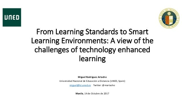 From Learning Standards to Smart Learning Environments: A view of the challenges of technology enhanced learning Miguel Ro...