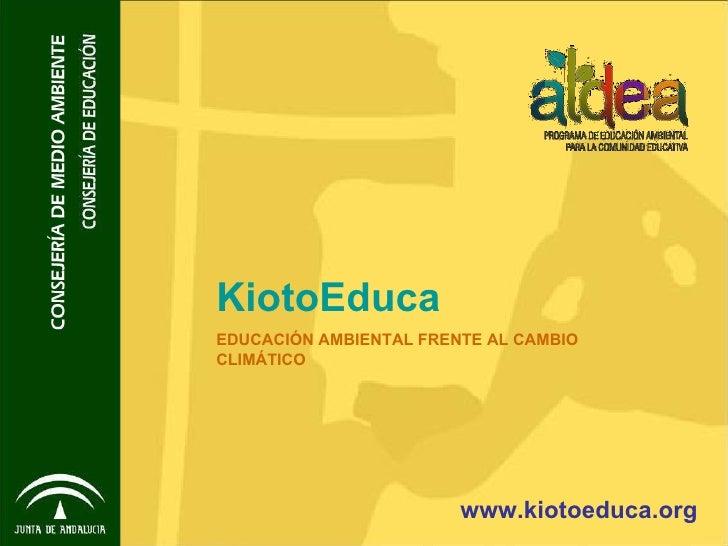 KiotoEduca EDUCACIÓN AMBIENTAL FRENTE AL CAMBIO CLIMÁTICO www.kiotoeduca.org