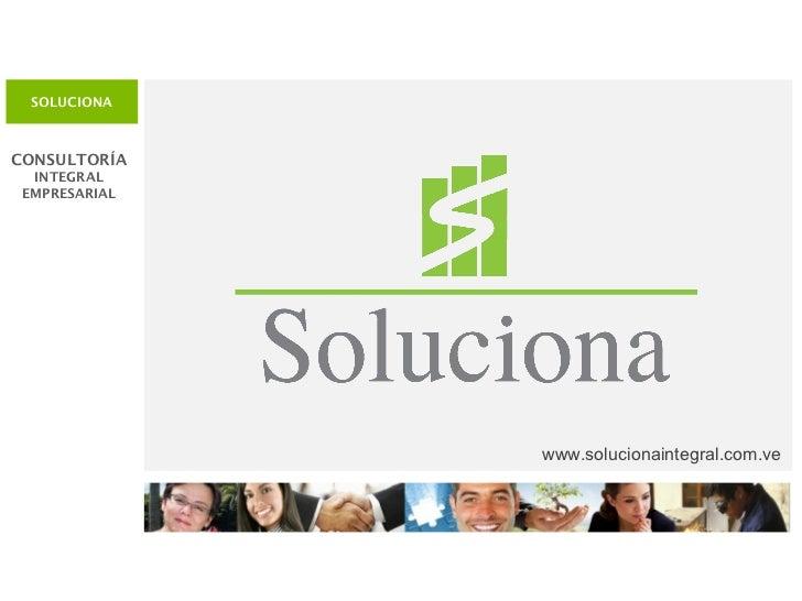 SOLUCIONA CONSULTORÍA  INTEGRAL EMPRESARIAL www.solucionaintegral.com.ve