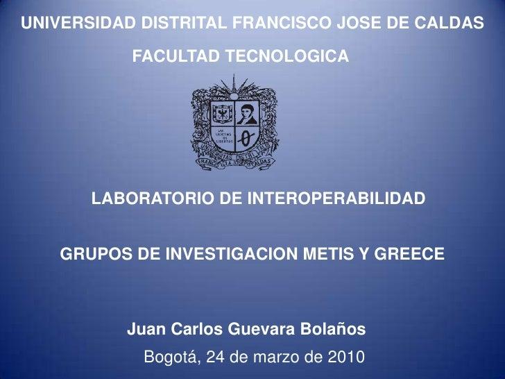 UNIVERSIDAD DISTRITAL FRANCISCO JOSE DE CALDAS            FACULTAD TECNOLOGICA           LABORATORIO DE INTEROPERABILIDAD ...