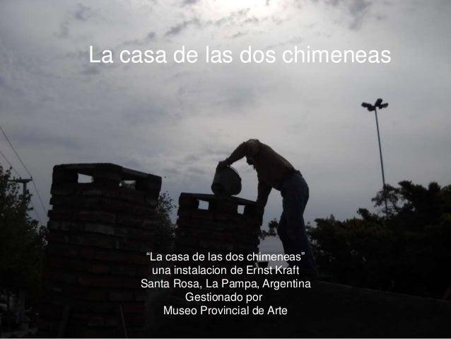 """""""La casa de las dos chimeneas"""" una instalacion de Ernst Kraft Santa Rosa, La Pampa, Argentina Gestionado por Museo Provinc..."""
