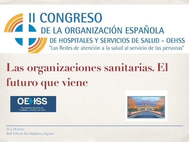 23 y 24 junio Real Sitio de San Ildefonso, Segovia Las organizaciones sanitarias. El futuro que viene