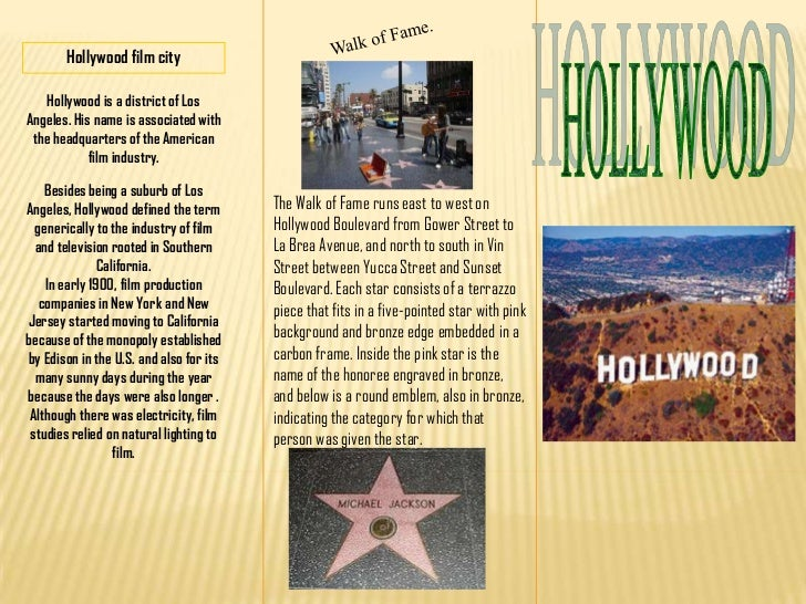 Walk of Fame.<br />Hollywood film city<br />HOLLYWOOD<br />Hollywood is a district of Los Angeles. His name is associated ...