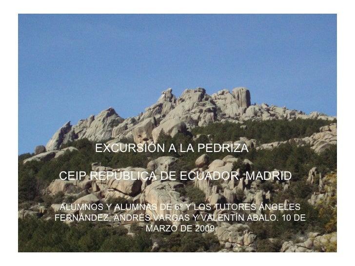 EXCURSIÓN A LA PEDRIZA CEIP REPÚBLICA DE ECUADOR. MADRID ALUMNOS Y ALUMNAS DE 6º Y LOS TUTORES ÁNGELES FERNÁNDEZ, ANDRÉS V...