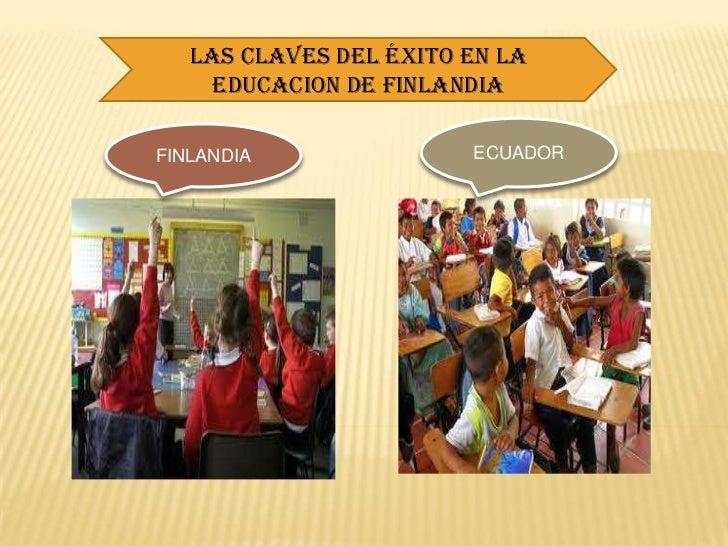LAS CLAVES DEL ÉXITO EN LA     EDUCACION DE FINLANDIAFINLANDIA               ECUADOR