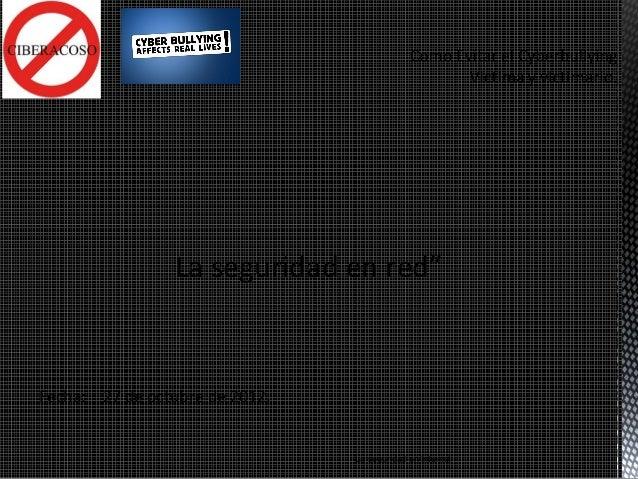 """La seguridad en red""""Fecha: 27 de octubre de 2012.                                La seguridad en Internet"""