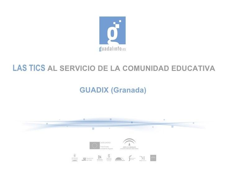 LAS TICS AL SERVICIO DE LA COMUNIDAD EDUCATIVA               GUADIX (Granada)