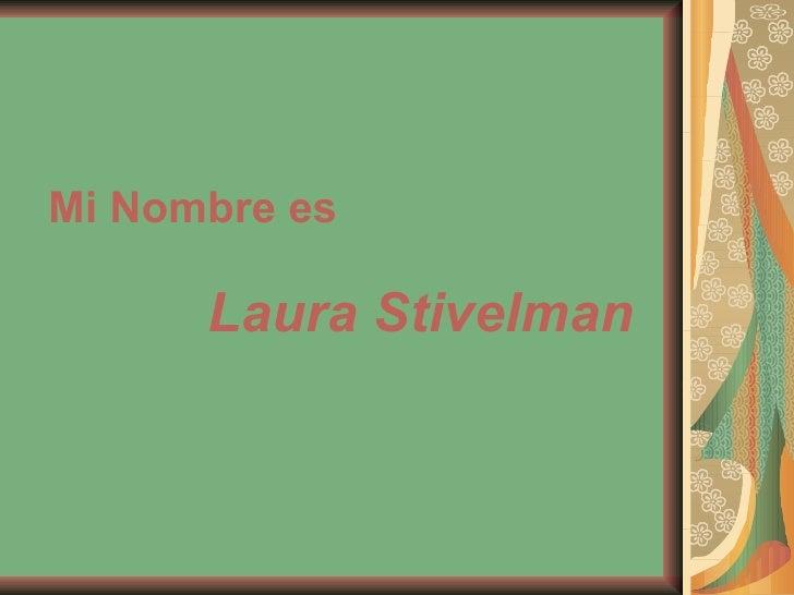 Mi Nombre es  Laura Stivelman