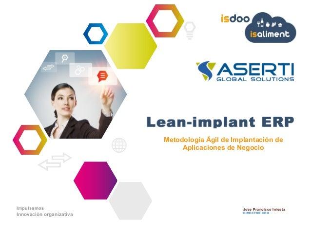 Jose Francisco Iniesta DIRECTOR CEO Impulsamos Innovación organizativa Metodología Ágil de Implantación de Aplicaciones de...