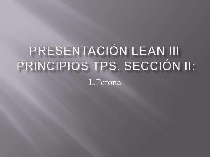 Presentación Lean III Principios TPS. Sección II:<br />L.Perona<br />