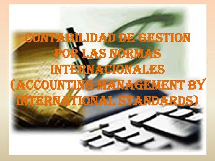 CONTABILIDAD DE GESTION       POR LAS NORMAS      INTERNACIONALES(Accounting Management by International Standards)