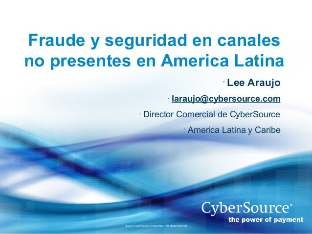 1Confidencial. Todos los derechos reservados CyberSource® 2013© 2013 CyberSource Corporation. All rights reserved.Fraude y...