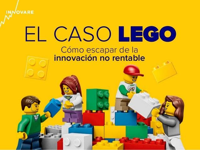 EL CASO LEGO Cómo escapar de la innovación no rentable