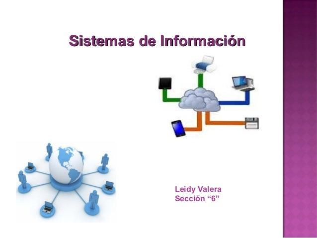 "Sistemas de Información             Leidy Valera             Sección ""6"""