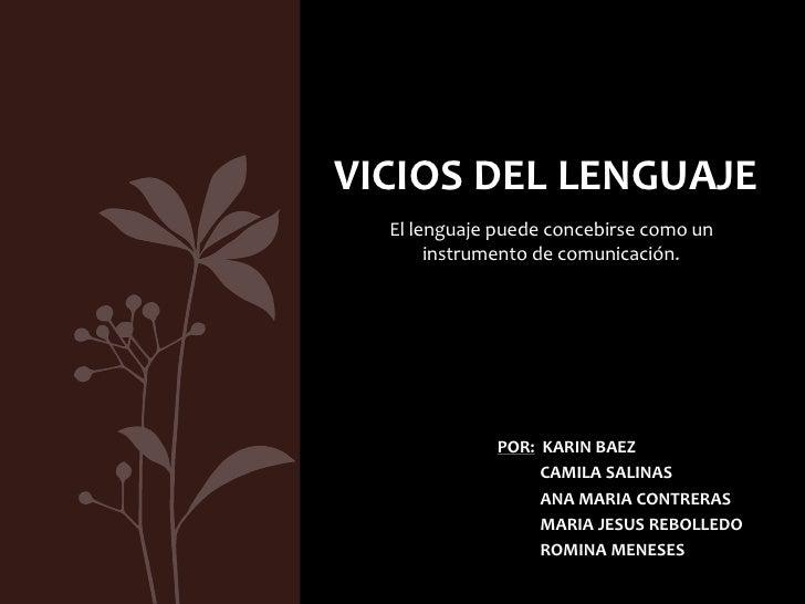 VICIOS DEL LENGUAJE  El lenguaje puede concebirse como un       instrumento de comunicación.             POR: KARIN BAEZ  ...