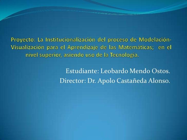 Proyecto: La Institucionalización del proceso de Modelación-Visualización para el Aprendizaje de las Matemáticas;  en el n...