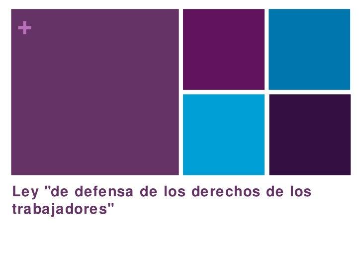 """+Ley """"de defensa de los derechos de lostrabajadores"""""""