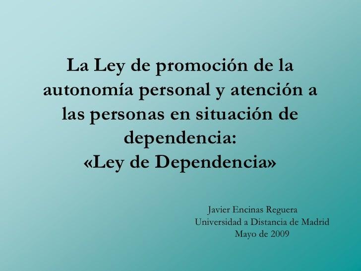 La Ley de promoción de la autonomía personal y atención a   las personas en situación de           dependencia:      «Ley ...