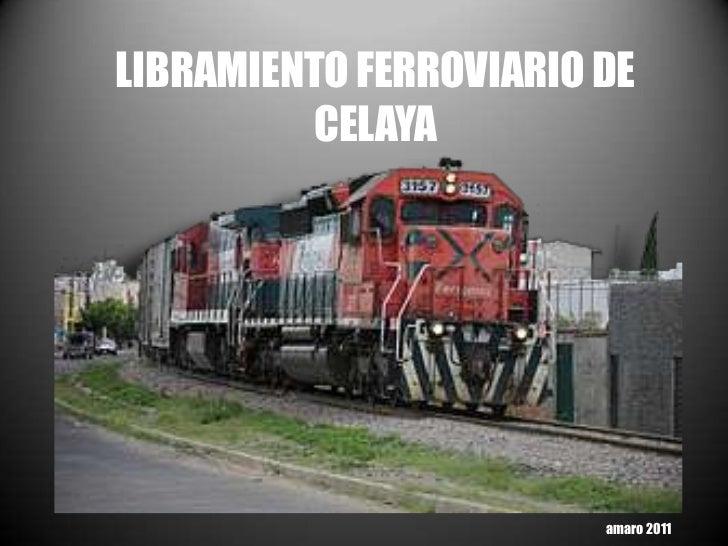 LIBRAMIENTO FERROVIARIO DE         CELAYA                        amaro 2011