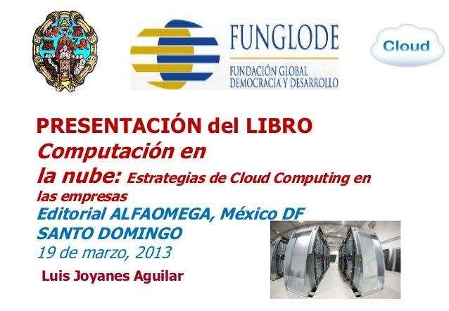 PRESENTACIÓN del LIBROComputación enla nube: Estrategias de Cloud Computing enlas empresasEditorial ALFAOMEGA, México DFSA...