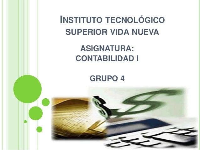 INSTITUTO TECNOLÓGICO SUPERIOR VIDA NUEVA ASIGNATURA: CONTABILIDAD I GRUPO 4