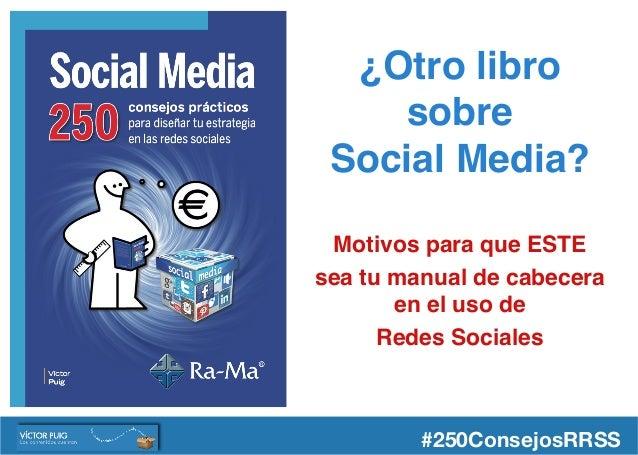 ¿Otro libro sobre  Social Media? Motivos para que ESTE sea tu manual de cabecera en el uso de Redes Sociales #250Consejos...