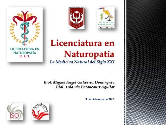 Licenciatura en Naturopatía La Medicina Natural del Siglo XXI  Biol. Miguel Angel Gutiérrez Domínguez Biol. Yolanda Betanc...