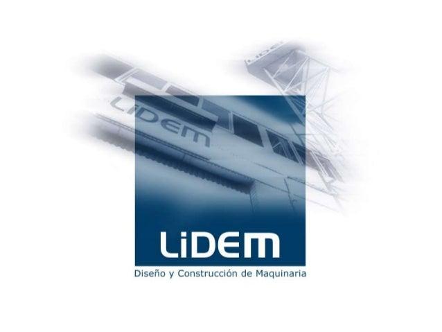 Origen  LIDEM, nació con el objetivo de innovar y    desarrollar sistemas de producción yfabricación con la más avanzada t...
