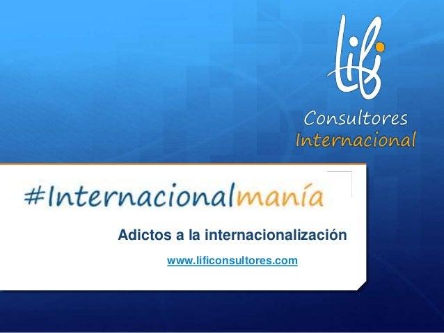 Adictos a la internacionalización www.lificonsultores.com