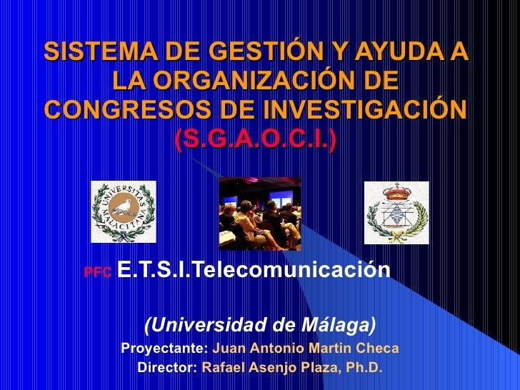 SISTEMA DE GESTIÓN Y AYUDA A LA ORGANIZACIÓN DE CONGRESOS DE INVESTIGACIÓN (S.G.A.O.C.I.) PFC  E.T.S.I.Telecomunicación  ....