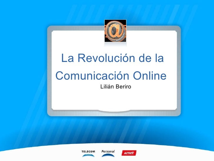 La Revolución de la Comunicación Online  Lilián Beriro