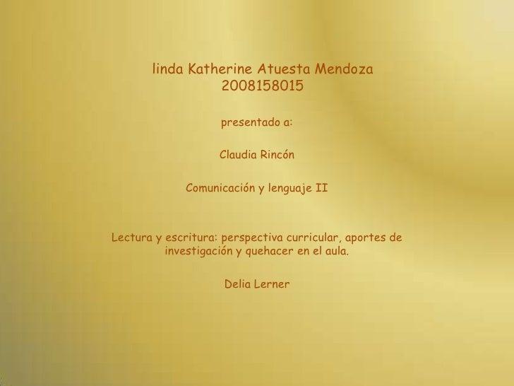 linda Katherine Atuesta Mendoza2008158015<br />presentado a:<br />Claudia Rincón<br />Comunicación y lenguaje II<br />Lect...