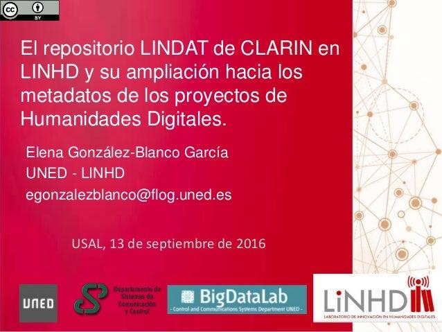 USAL, 13 de septiembre de 2016 El repositorio LINDAT de CLARIN en LINHD y su ampliación hacia los metadatos de los proyect...