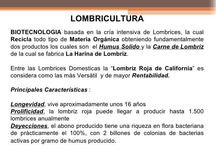 LOMBRICULTURA BIOTECNOLOGIA  basada en la cría intensiva de Lombrices, la cual  Recicla  todo tipo de  Materia Orgánica  o...