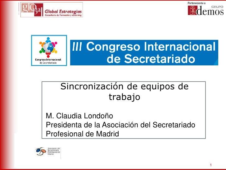 Sincronización   Nombre Ponencia       de equipos de                     trabajo  Nombre y Cargo del PonenteM. Claudia Lon...