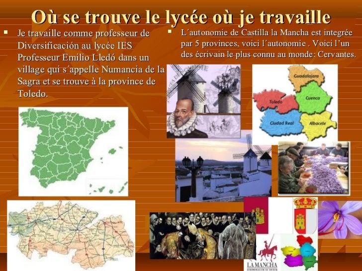 Où se trouve le lycée où je travaille   Je travaille comme professeur de      L´autonomie de Castilla la Mancha est inte...
