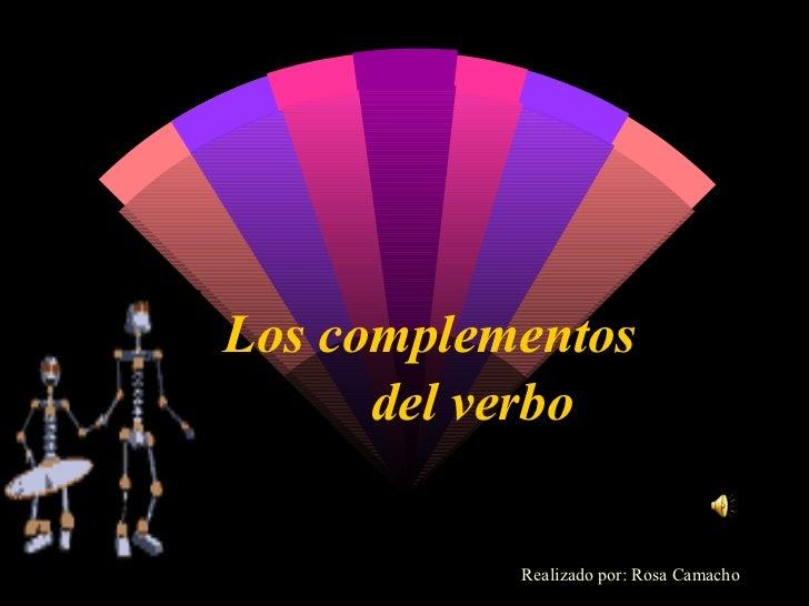 Los complementos   del verbo Realizado por: Rosa Camacho