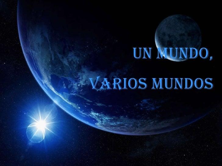 UN MUNDO, VARIOS MUNDOS
