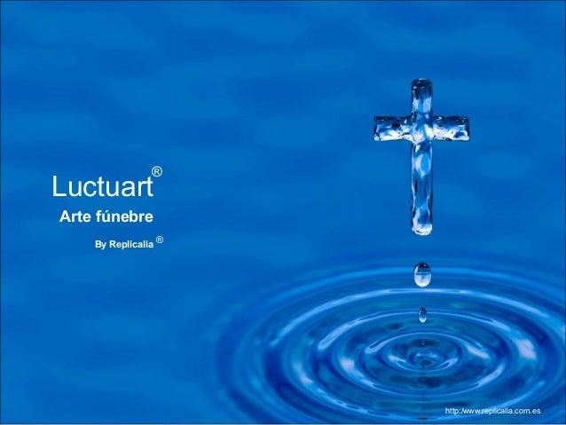 Luctuart Arte fúnebre ® http:/www.replicalia.com.es By Replicalia ®