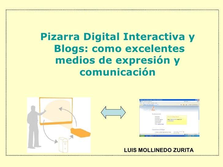 LUIS MOLLINEDO ZURITA Pizarra Digital Interactiva y  Blogs: como excelentes medios de expresión y comunicación